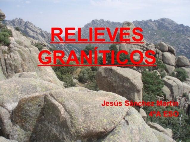 RELIEVES GRANÍTICOS Jesús Sánchez Martín 4ºA ESO