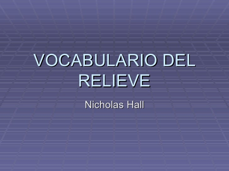 VOCABULARIO DEL RELIEVE Nicholas Hall