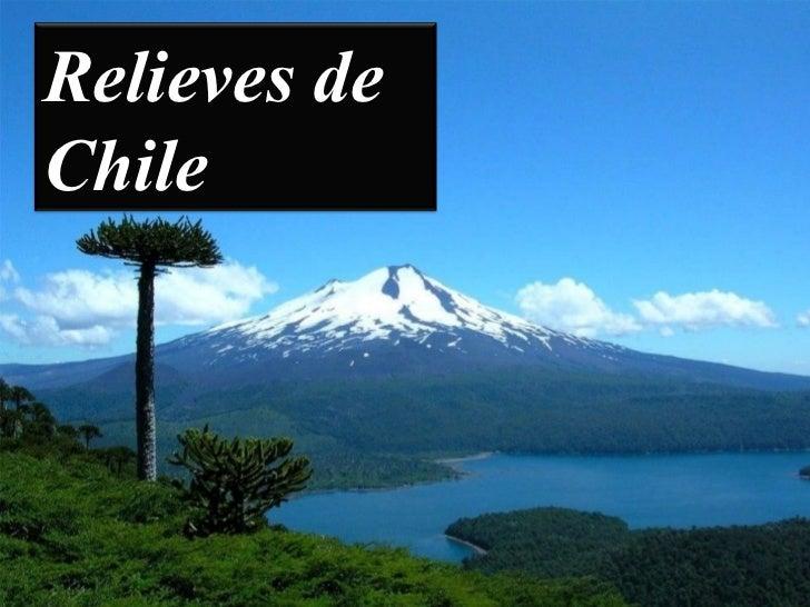 RELIEVES DE CHILE Relieves de Chile