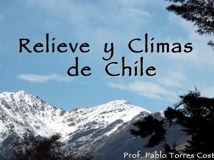 Relieve  y  Climas  de  Chile Prof. Pablo Torres Costa