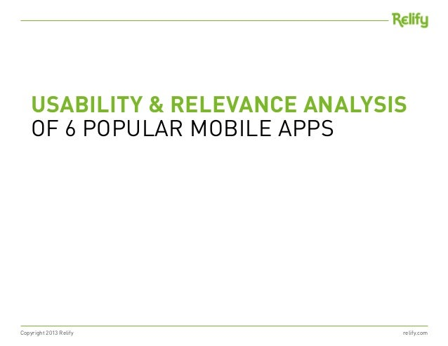 Copyright 2013 Relify relify.comUSABILITY & RELEVANCE ANALYSISOF 6 POPULAR MOBILE APPS