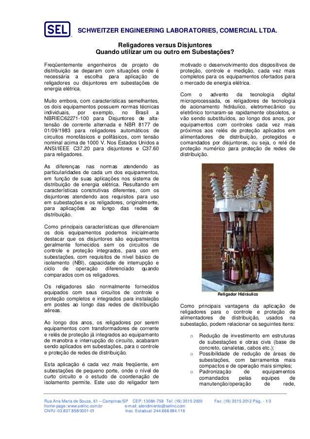 SCHWEITZER ENGINEERING LABORATORIES, COMERCIAL LTDA. Rua Ana Maria de Souza, 61 – Campinas/SP CEP: 13084-758 Tel: (19) 351...