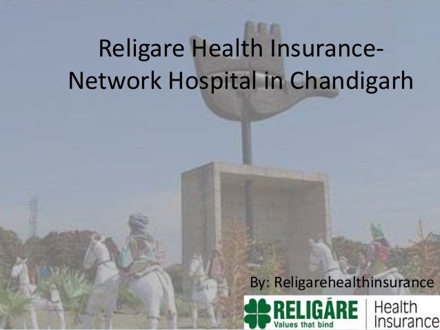 Religare Health InsuranceNetwork Hospital in Chandigarh  By: Religarehealthinsurance