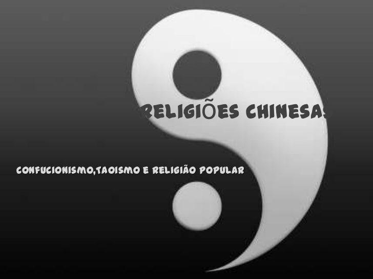 Religiões Chinesas<br />Confucionismo,Taoismo e Religião Popular<br />