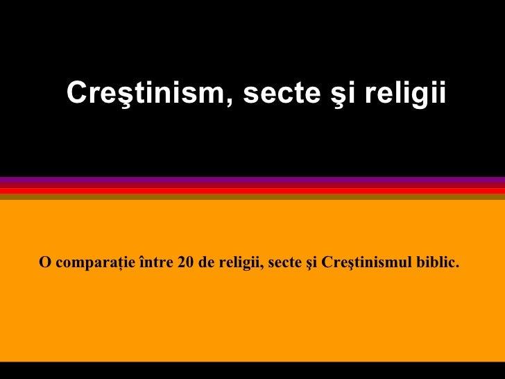 Creştinism, secte şi religii O comparaţie între 20 de religii, secte şi Creştinismul biblic.