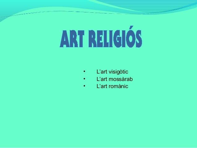 • • •  L'art visigòtic L'art mossàrab L'art romànic