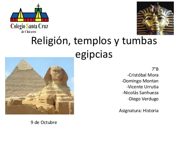 Religión, templos y tumbas egipcias 7°B -Cristóbal Mora -Domingo Montan -Vicente Urrutia -Nicolás Sanhueza -Diego Verdugo ...