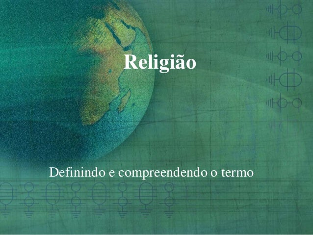 ReligiãoDefinindo e compreendendo o termo