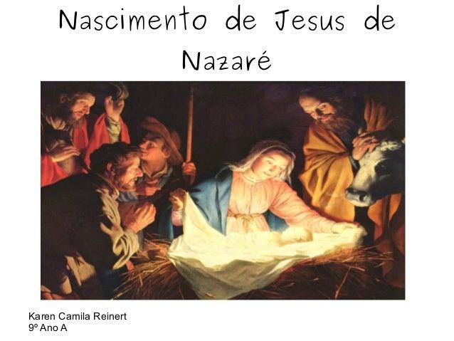 Nascimento de Jesus de Nazaré  Karen Camila Reinert 9º Ano A