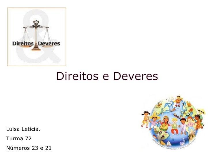 Luisa Letícia. Turma 72 Números 23 e 21 Direitos e Deveres