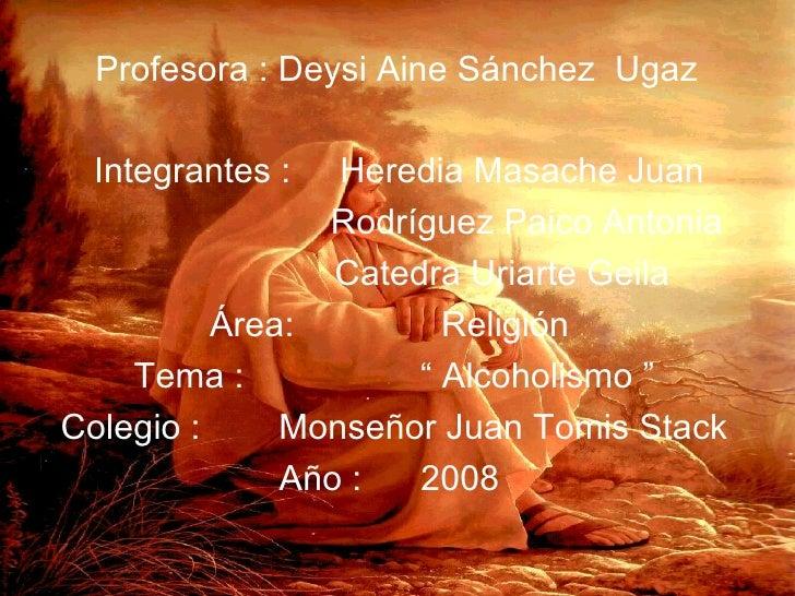 Profesora : Deysi Aine Sánchez  Ugaz Integrantes :  Heredia Masache Juan Rodríguez Paico Antonia  Catedra Uriarte Geila  Á...