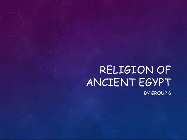 RELIGION OF ANCIENT EGYPT BY GROUP 6