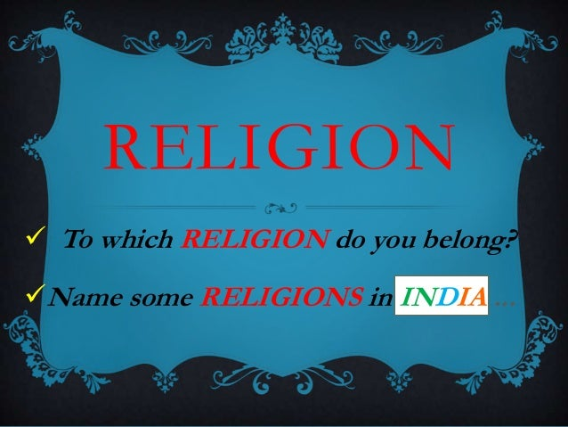 RELIGION  To which RELIGION do you belong? Name some RELIGIONS in INDIA ...