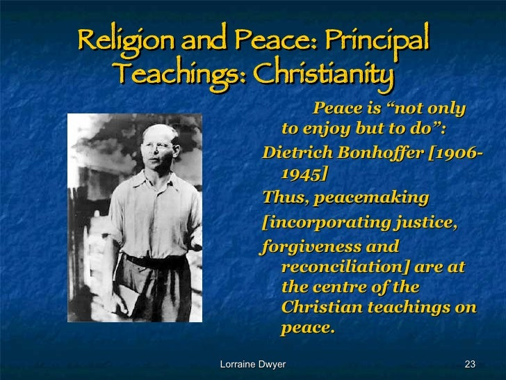 principal teachings about peace in christianity Islam and christianity have some common points, but also enormous differences in beliefs about salvation, forgiveness, jesus christ and many other areas affecting daily life, behavior and attitudes.