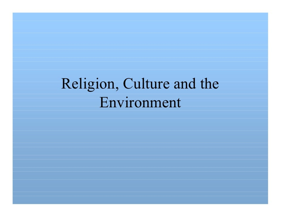 Religion, Culture and the       Environment