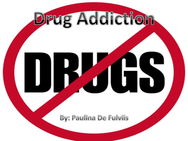 Drug Addiction<br />By: Paulina De Fulviis<br />