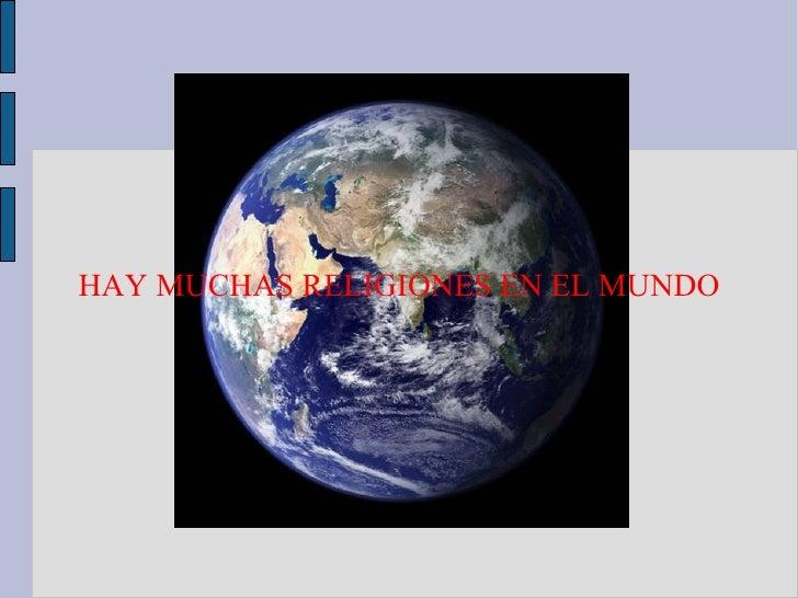 HAY MUCHAS RELIGIONES EN EL MUNDO