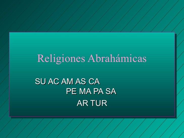 Religiones AbrahámicasSU AC AM AS CA       PE MA PA SA         AR TUR