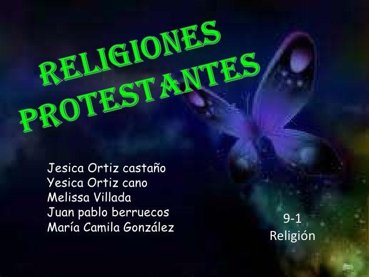 RELIGIONES <br />PROTESTANTES<br />Jesica Ortiz castaño<br />Yesica Ortiz cano<br />Melissa Villada<br />Juan pablo berrue...