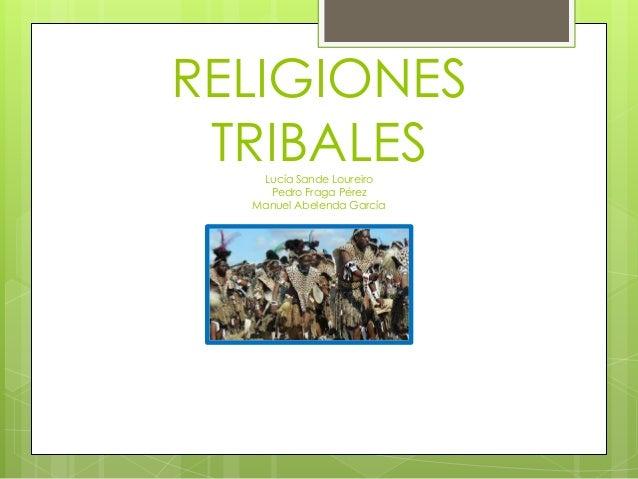RELIGIONES TRIBALESLucía Sande Loureiro Pedro Fraga Pérez Manuel Abelenda García