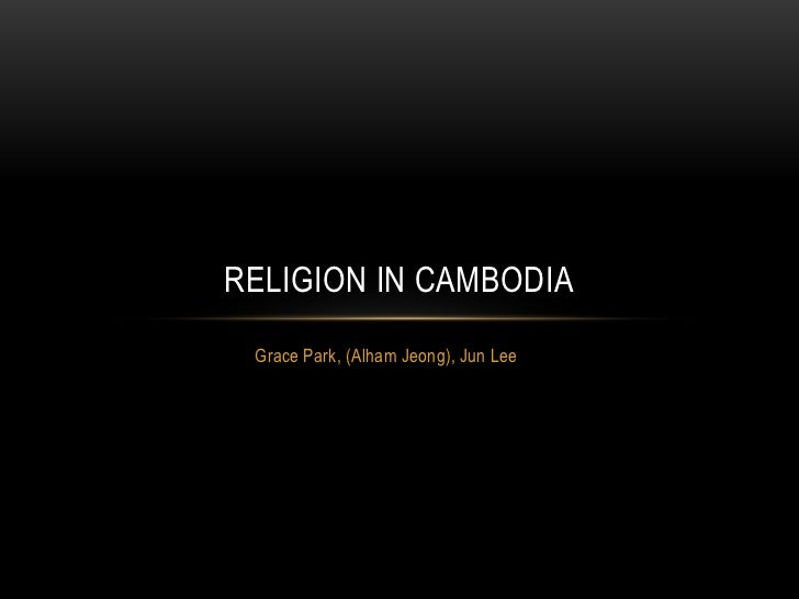 RELIGION IN CAMBODIA Grace Park, (Alham Jeong), Jun Lee