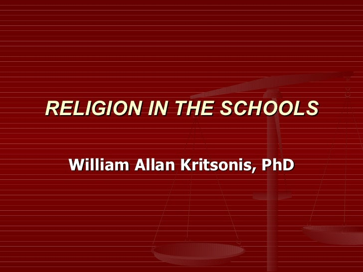RELIGION IN THE SCHOOLS William Allan Kritsonis, PhD
