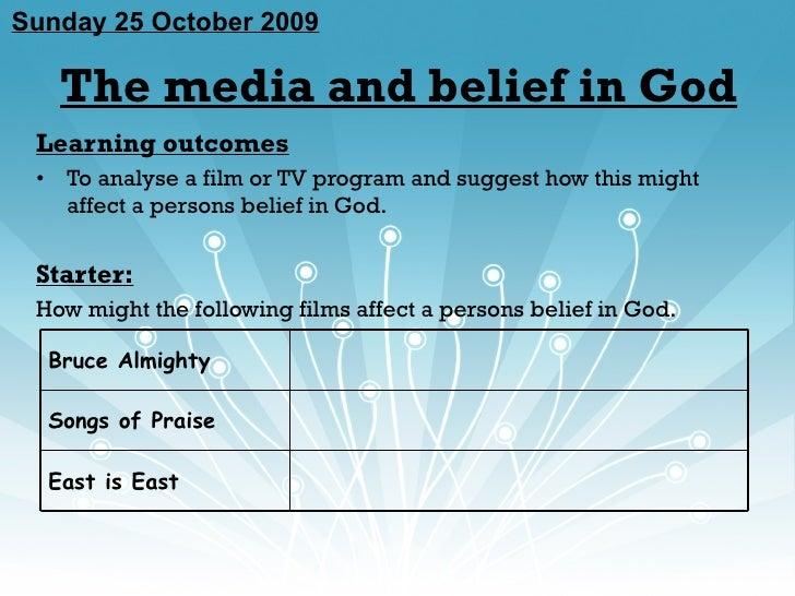 The media and belief in God <ul><li>Learning outcomes </li></ul><ul><li>To analyse a film or TV program and suggest how th...