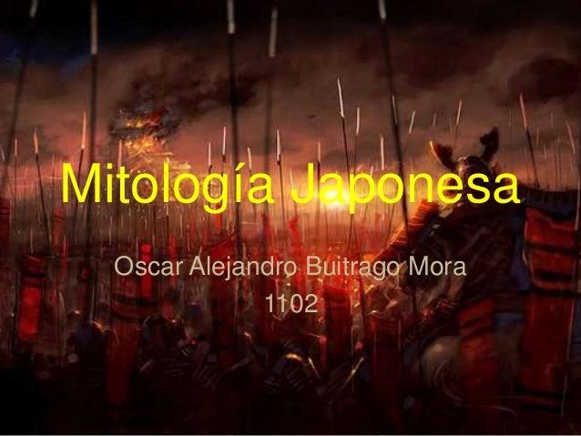 Mitología Japonesa Oscar Alejandro Buitrago Mora 1102