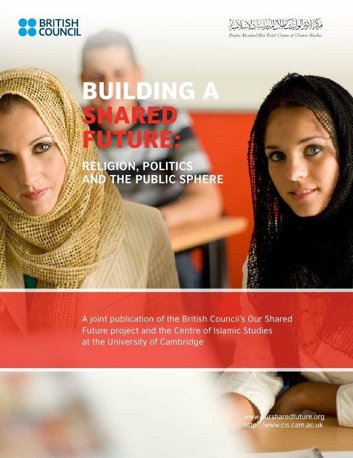 Building aSharedFuture:Religion, Politicsand the Public SphereA joint publication of the British Council's Our SharedFutur...