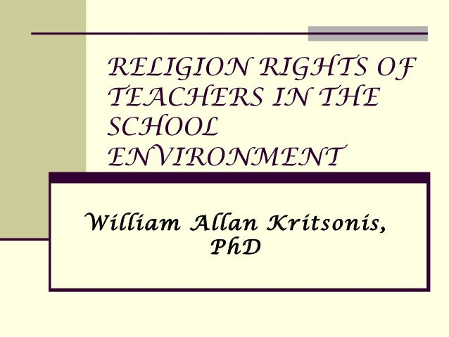 RELIGION RIGHTS OF TEACHERS IN THE SCHOOL ENVIRONMENTWilliam Allan Kritsonis,         PhD