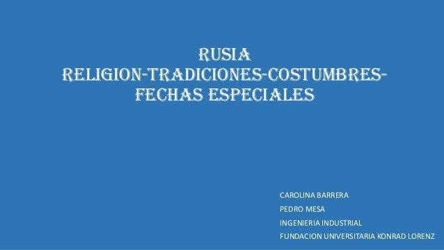 RUSIA RELIGION-TRADICIONES-COSTUMBRESFECHAS ESPECIALES  CAROLINA BARRERA PEDRO MESA INGENIERIA INDUSTRIAL FUNDACION UNIVER...