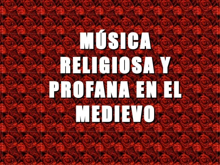 MÚSICA RELIGIOSA YPROFANA EN EL  MEDIEVO
