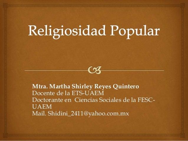 Mtra. Martha Shirley Reyes Quintero  Docente de la ETS-UAEM  Doctorante en Ciencias Sociales de la FESC-UAEM  Mail. Shidin...