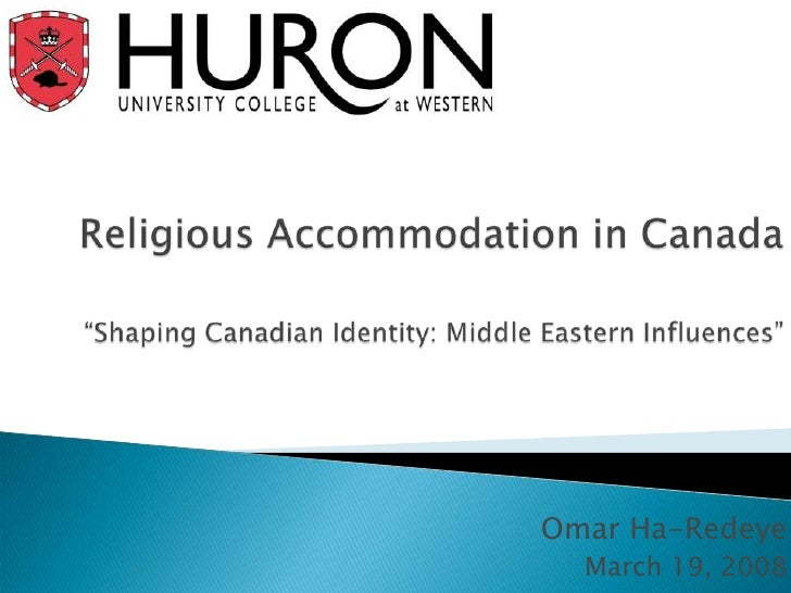 "Religious Accommodation in Canada""Shaping Canadian Identity: Middle Eastern Influences""<br />Omar Ha-Redeye<br />March 19,..."