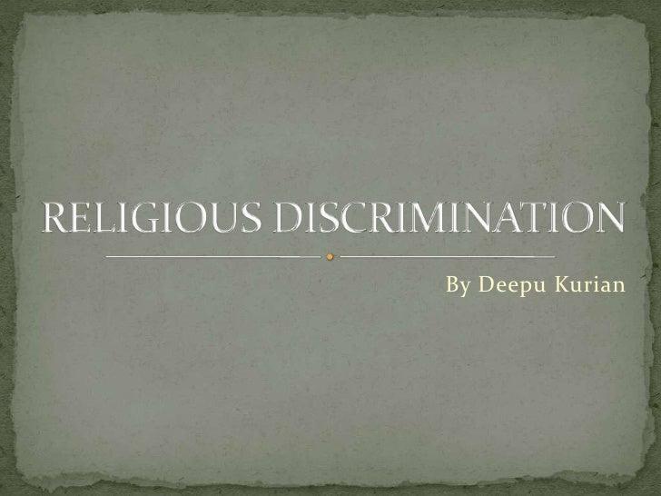 By DeepuKurian<br />RELIGIOUS DISCRIMINATION<br />