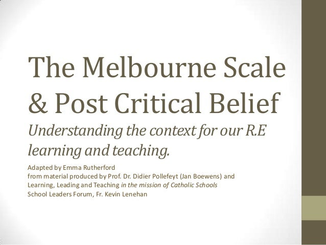 The Melbourne Scale& Post Critical BeliefUnderstanding the context for our R.Elearning and teaching.Adapted by Emma Ruther...