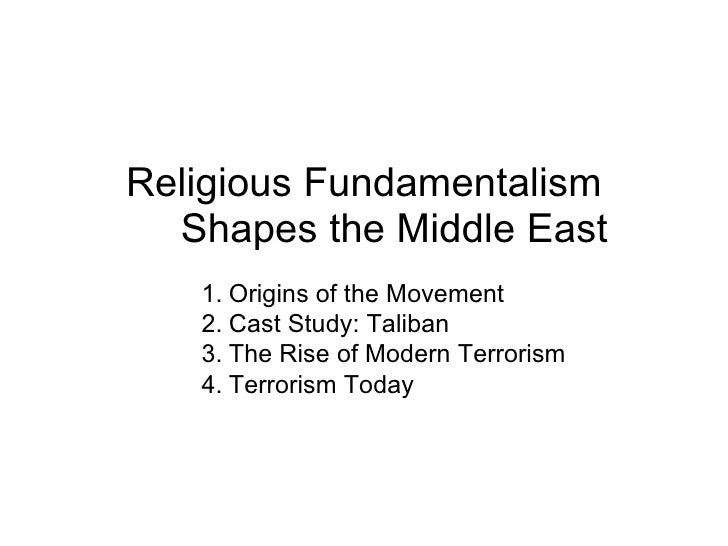 Religious Fundamentalism Shapes the Middle East <ul><li>Origins of the Movement </li></ul><ul><li>Cast Study: Taliban </li...