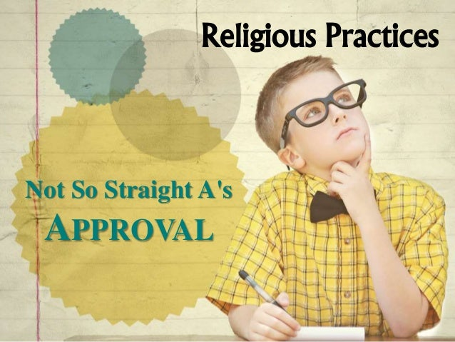 Religious Practices Not So Straight A's APPROVAL