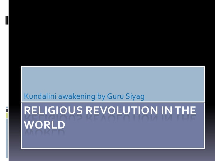 Kundalini awakening by Guru SiyagRELIGIOUS REVOLUTION IN THEWORLD