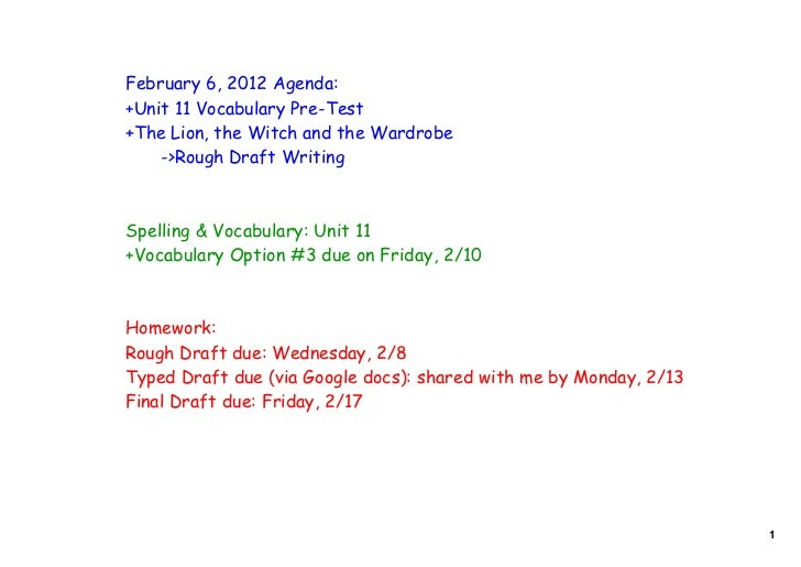 February 6, 2012 Agenda:+Unit 11 Vocabulary Pre-Test+The Lion, the Witch and the Wardrobe    ->Rough Draft WritingSpelling...