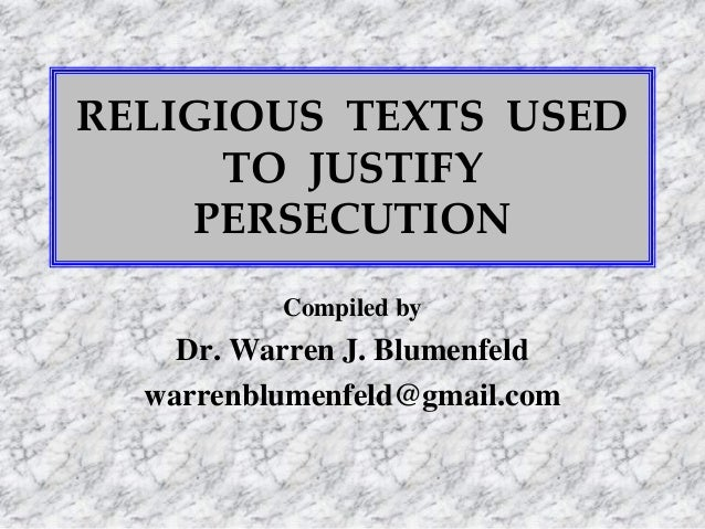 RELIGIOUS TEXTS USED TO JUSTIFY PERSECUTION Compiled by Dr. Warren J. Blumenfeld warrenblumenfeld@gmail.com