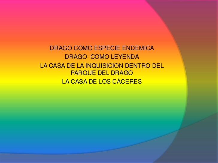 DRAGO COMO ESPECIE ENDEMICA <br />DRAGO  COMO LEYENDA <br />LA CASA DE LA INQUISICION DENTRO DEL PARQUE DEL DRAGO <br />LA...