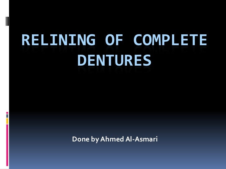 Relining of Complete Dentures<br />Done by Ahmed Al-Asmari<br />