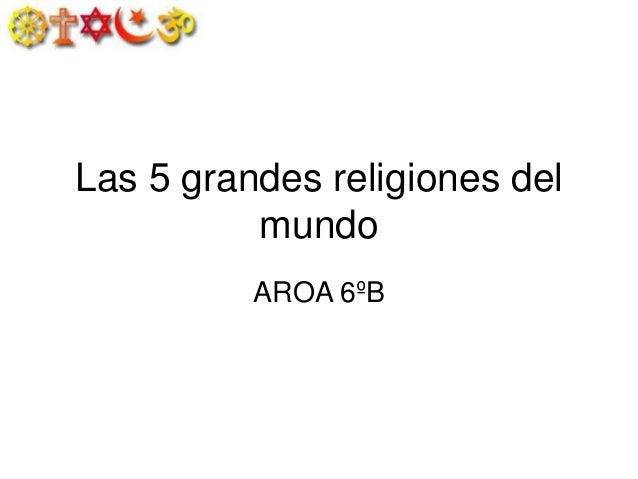 Las 5 grandes religiones del mundo AROA 6ºB