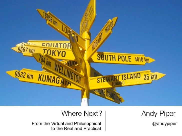 Where Next?            Andy PiperFrom the Virtual and Philosophical      @andypiper         to the Real and Practical