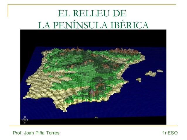 EL RELLEU DE  LA PENÍNSULA IBÈRICA  Prof. Joan Piña Torres 1r ESO