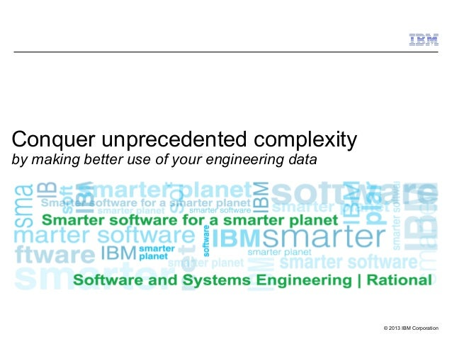 Conquer unprecedented complexity by making better use of your engineering data  © 2013 IBM Corporation