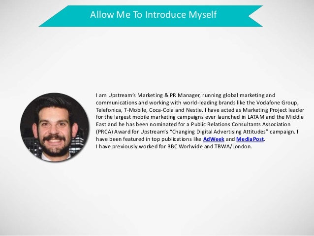 Allow Me To Introduce Myself I am Upstream's Marketing & PR Manager, running global marketing and communications and worki...