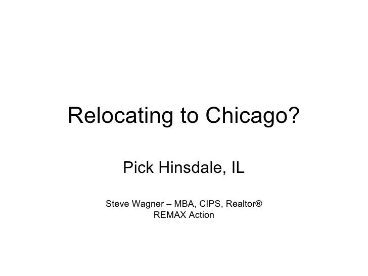 Relocating to Chicago? Pick Hinsdale, IL Steve Wagner – MBA, CIPS, Realtor ® REMAX Action