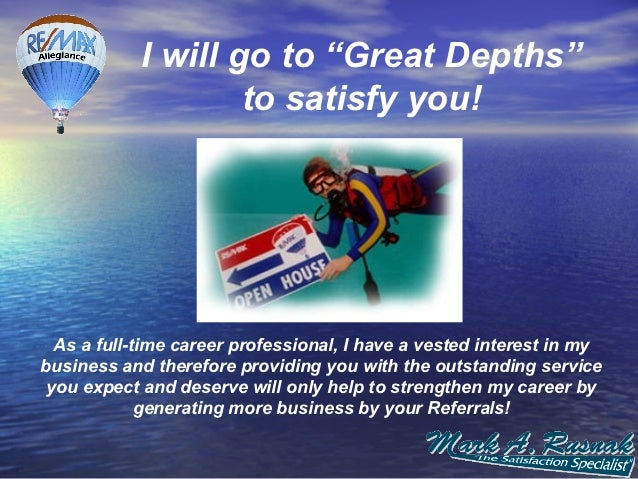 "I will go to ""Great Depths""                    to satisfy you!  As a full-time career professional, I have a vested intere..."